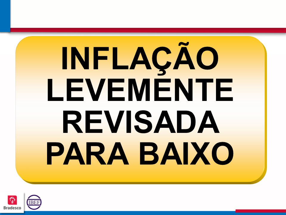 INFLAÇÃO LEVEMENTE REVISADA PARA BAIXO