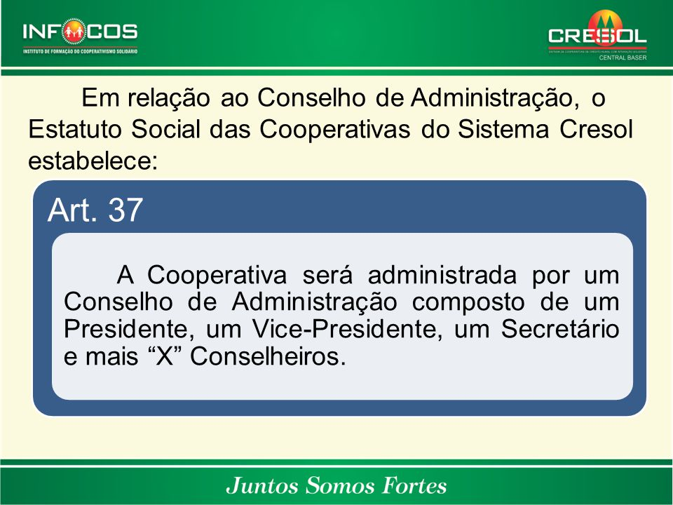 Em relação ao Conselho de Administração, o Estatuto Social das Cooperativas do Sistema Cresol estabelece: