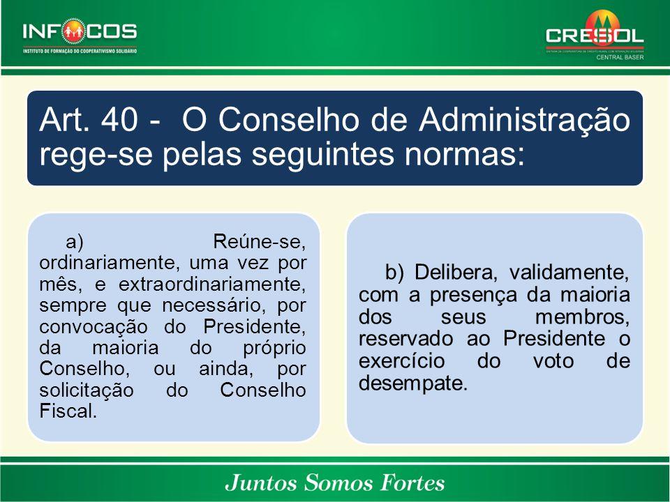 Art. 40 - O Conselho de Administração rege-se pelas seguintes normas: