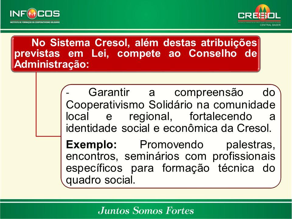 No Sistema Cresol, além destas atribuições previstas em Lei, compete ao Conselho de Administração: