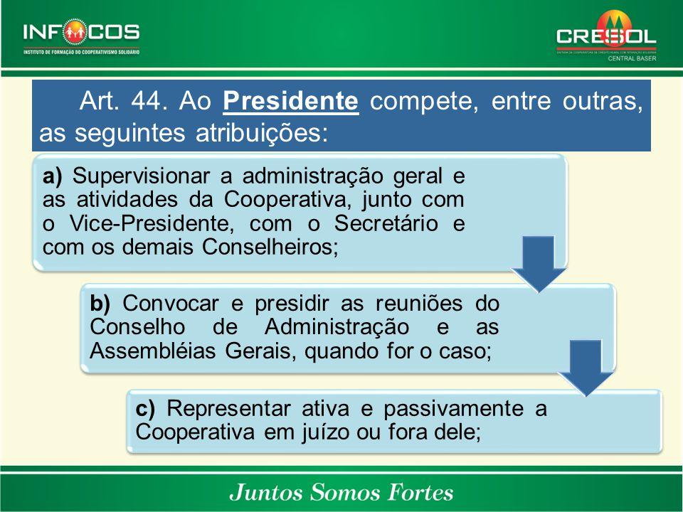 Art. 44. Ao Presidente compete, entre outras, as seguintes atribuições: