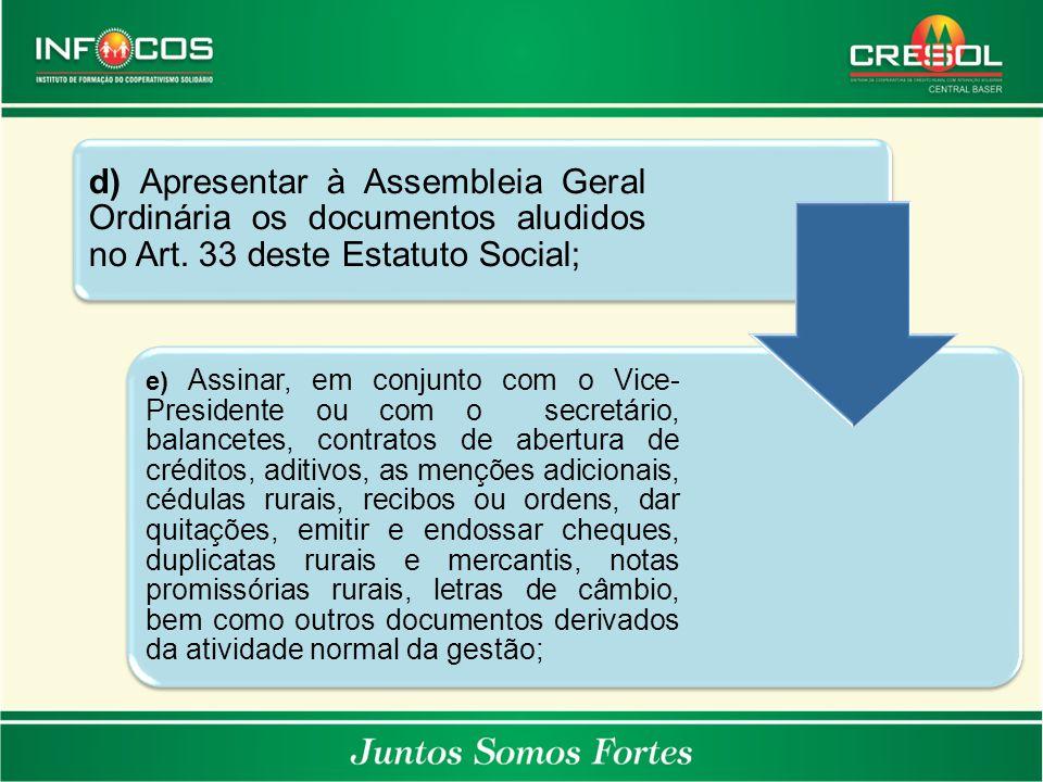 d) Apresentar à Assembleia Geral Ordinária os documentos aludidos no Art. 33 deste Estatuto Social;