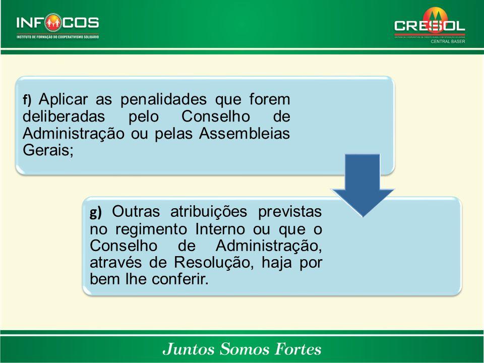 f) Aplicar as penalidades que forem deliberadas pelo Conselho de Administração ou pelas Assembleias Gerais;