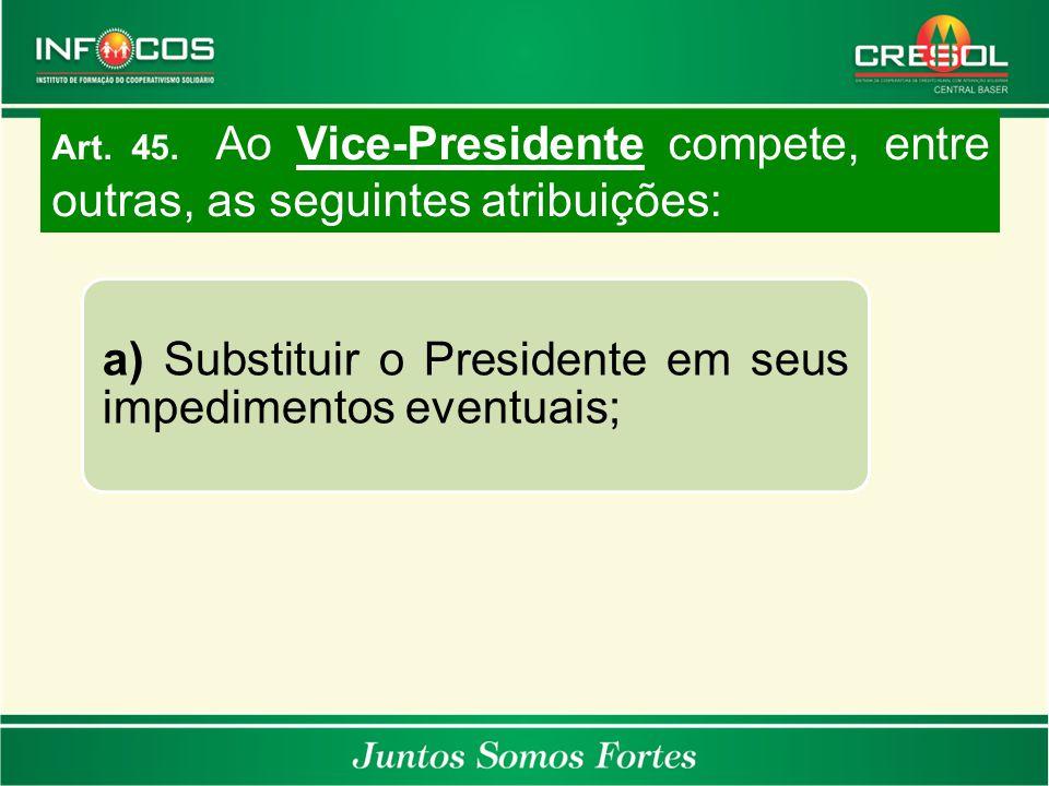 a) Substituir o Presidente em seus impedimentos eventuais;