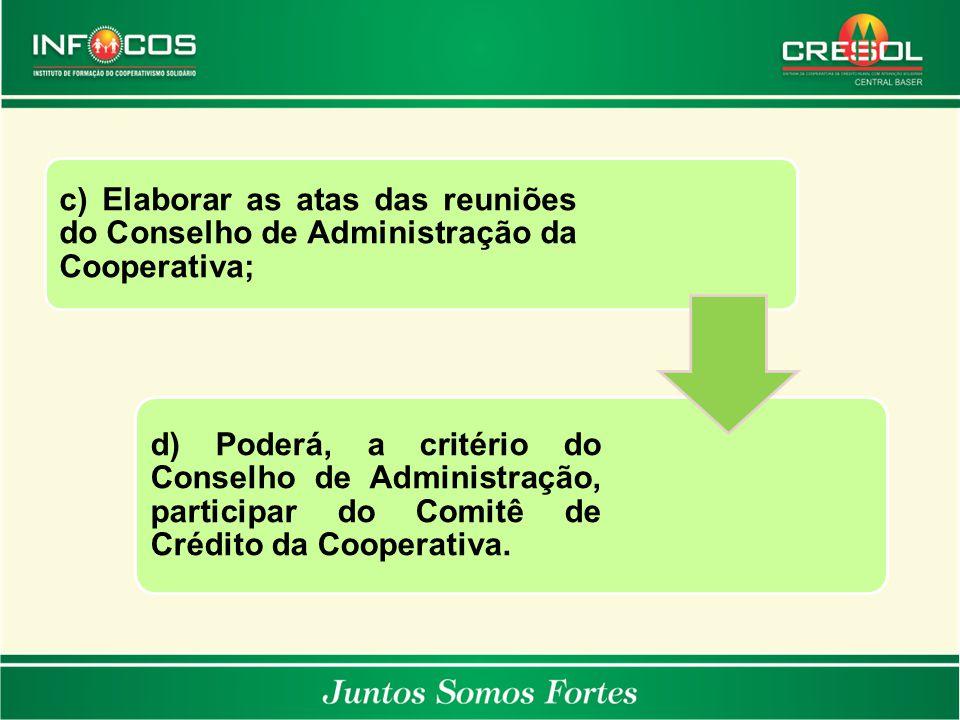c) Elaborar as atas das reuniões do Conselho de Administração da Cooperativa;