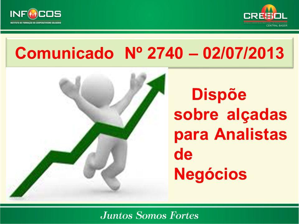 Comunicado Nº 2740 – 02/07/2013 Dispõe sobre alçadas para Analistas de Negócios