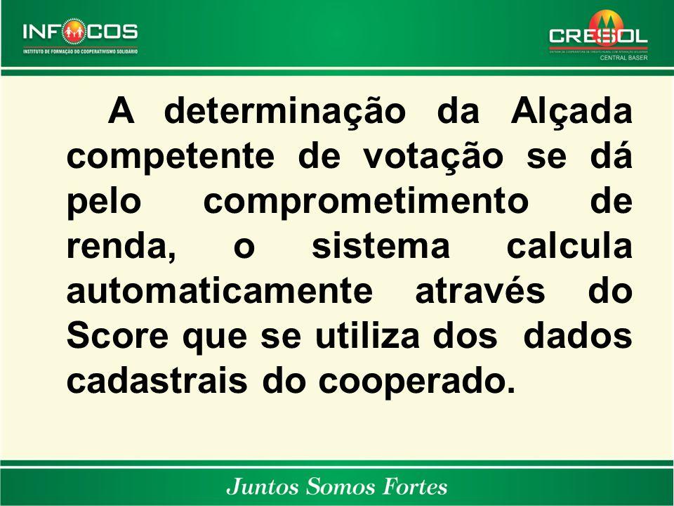 A determinação da Alçada competente de votação se dá pelo comprometimento de renda, o sistema calcula automaticamente através do Score que se utiliza dos dados cadastrais do cooperado.
