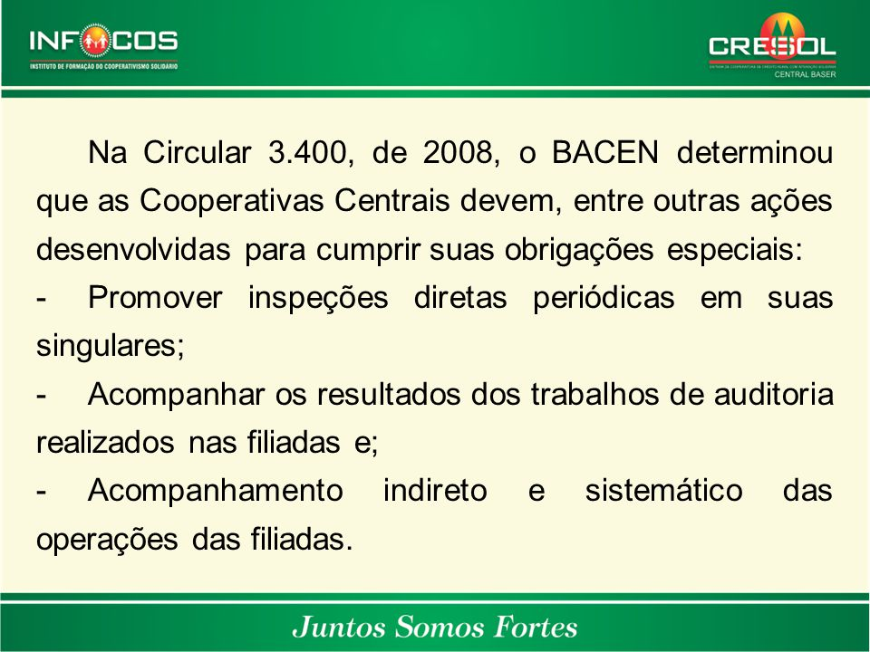 Na Circular 3.400, de 2008, o BACEN determinou que as Cooperativas Centrais devem, entre outras ações desenvolvidas para cumprir suas obrigações especiais: