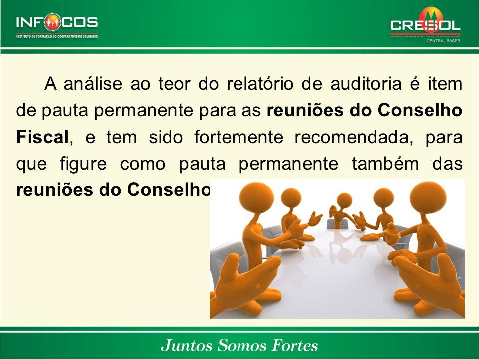 A análise ao teor do relatório de auditoria é item de pauta permanente para as reuniões do Conselho Fiscal, e tem sido fortemente recomendada, para que figure como pauta permanente também das reuniões do Conselho de Administração.