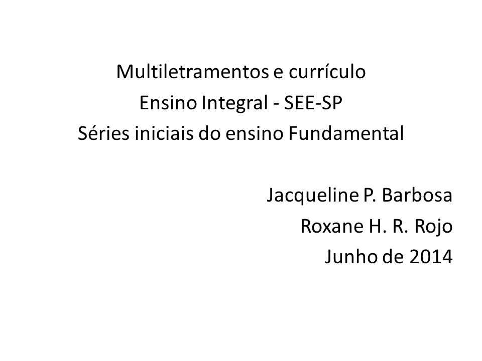 Multiletramentos e currículo Ensino Integral - SEE-SP Séries iniciais do ensino Fundamental Jacqueline P.
