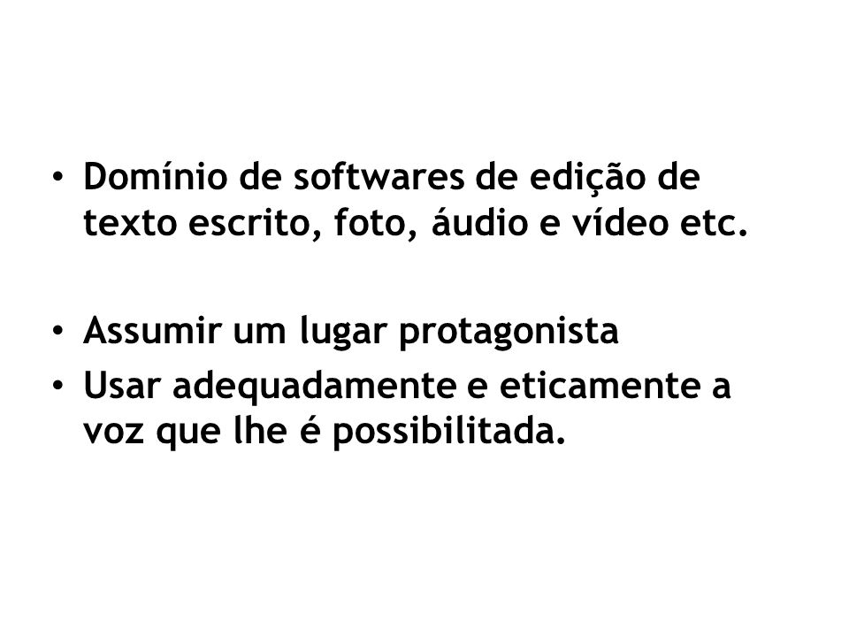 Domínio de softwares de edição de texto escrito, foto, áudio e vídeo etc.