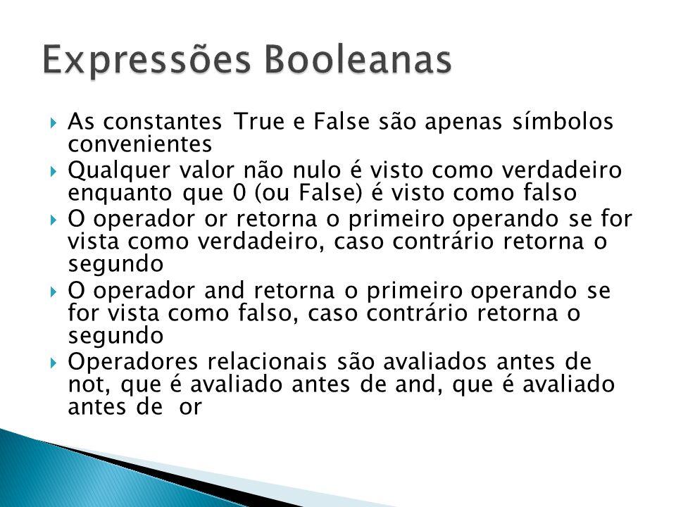 Expressões Booleanas As constantes True e False são apenas símbolos convenientes.