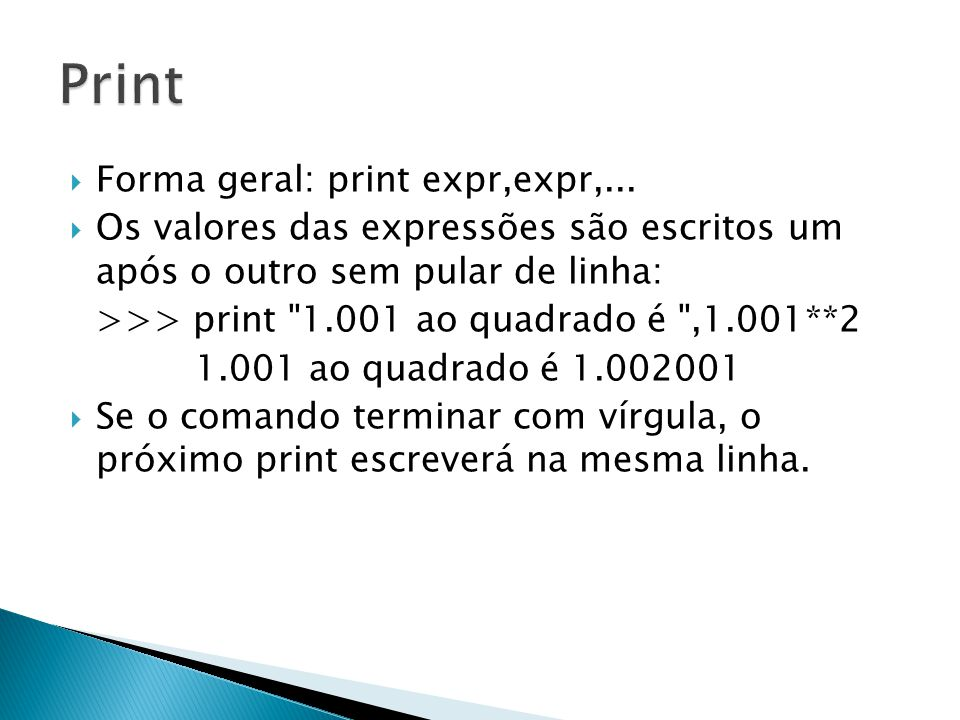 Print Forma geral: print expr,expr,...