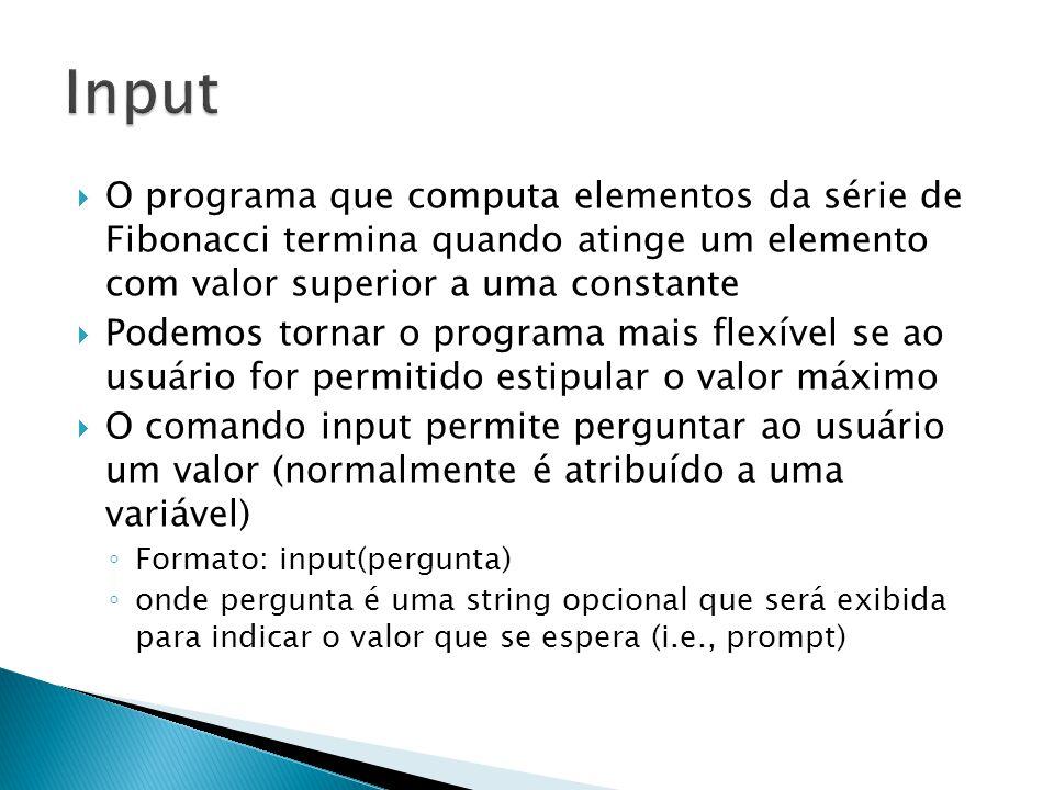 Input O programa que computa elementos da série de Fibonacci termina quando atinge um elemento com valor superior a uma constante.