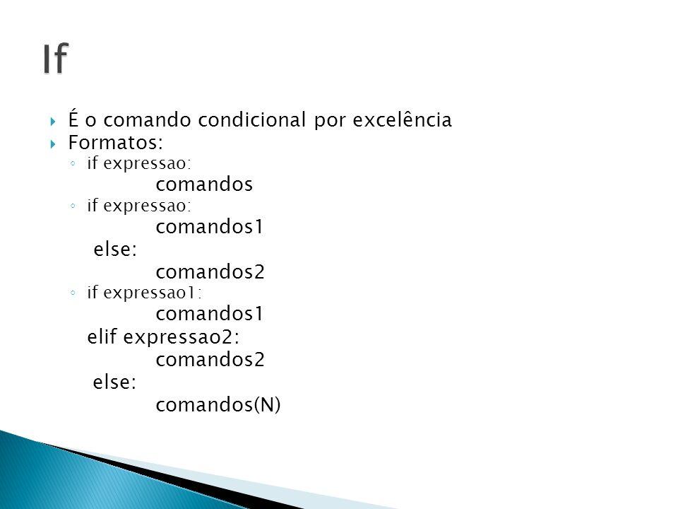 If É o comando condicional por excelência Formatos: comandos comandos1