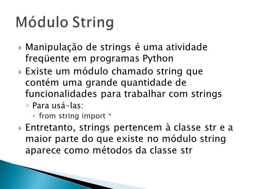 Módulo String Manipulação de strings é uma atividade freqüente em programas Python.