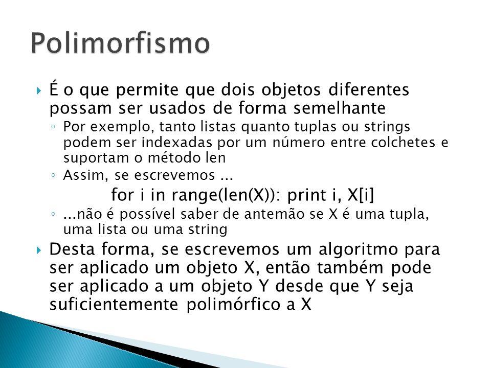 Polimorfismo É o que permite que dois objetos diferentes possam ser usados de forma semelhante.