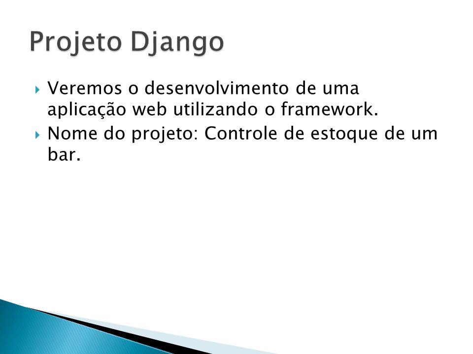 Projeto Django Veremos o desenvolvimento de uma aplicação web utilizando o framework.