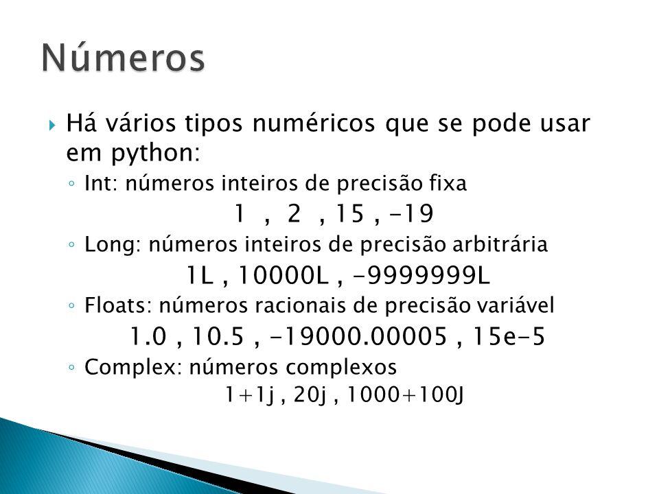 Números Há vários tipos numéricos que se pode usar em python: