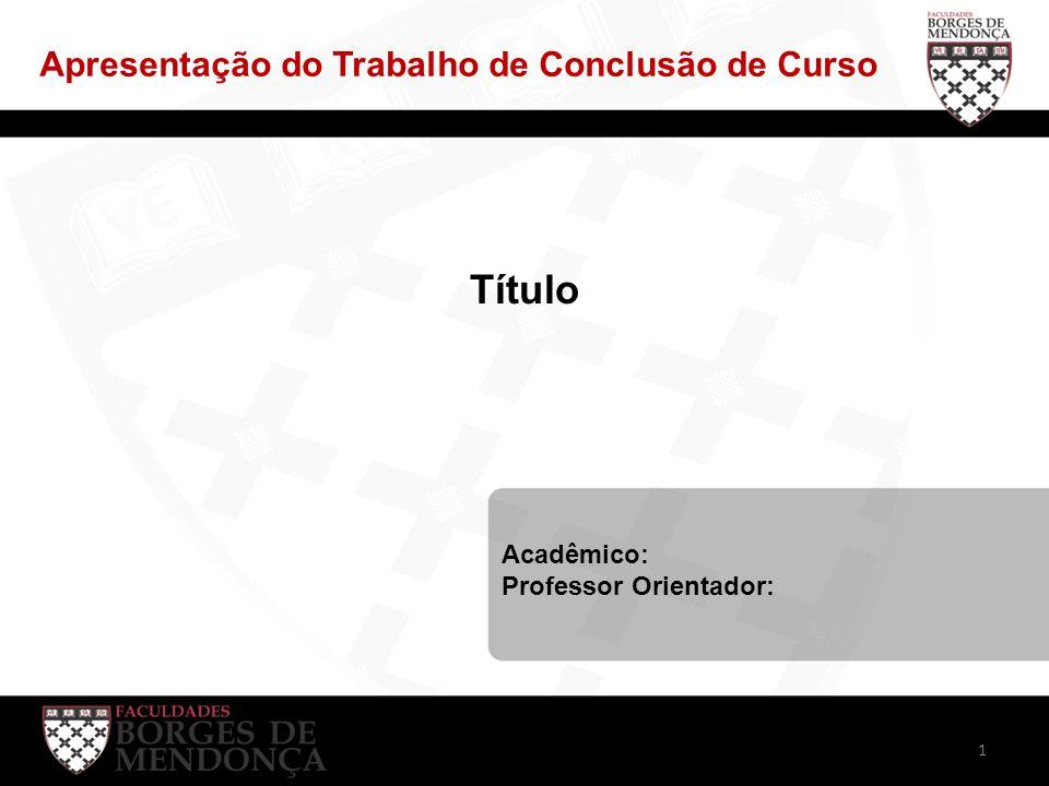 Título Apresentação do Trabalho de Conclusão de Curso Acadêmico: