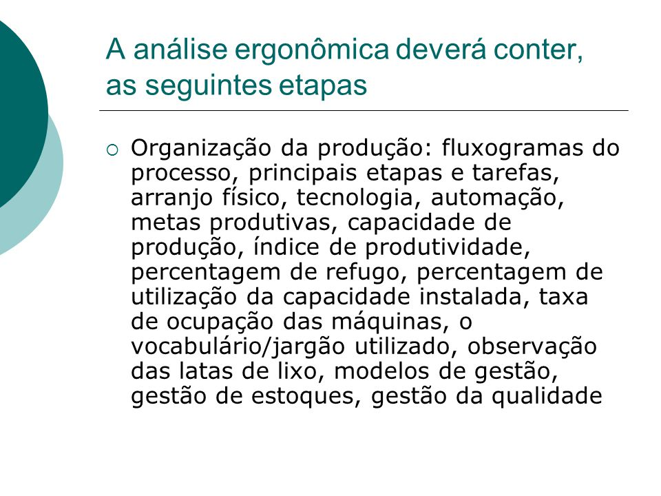 A análise ergonômica deverá conter, as seguintes etapas