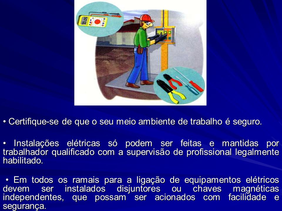 • Certifique-se de que o seu meio ambiente de trabalho é seguro.