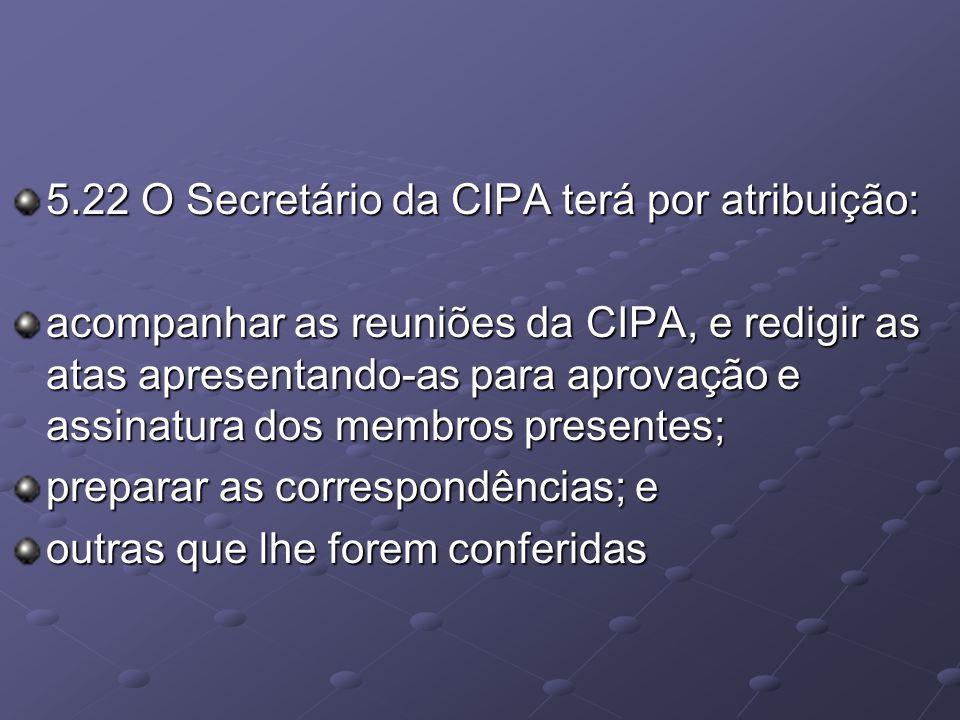5.22 O Secretário da CIPA terá por atribuição: