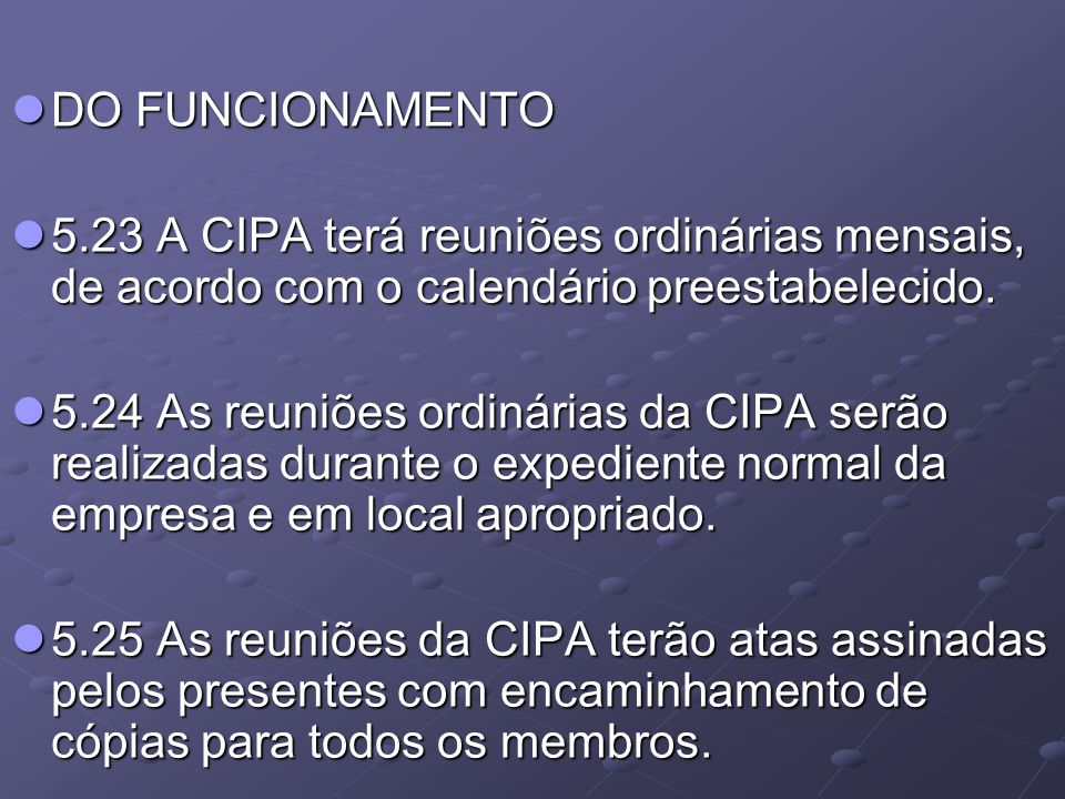 DO FUNCIONAMENTO 5.23 A CIPA terá reuniões ordinárias mensais, de acordo com o calendário preestabelecido.