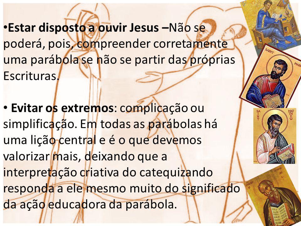 Estar disposto a ouvir Jesus –Não se poderá, pois, compreender corretamente uma parábola se não se partir das próprias Escrituras.