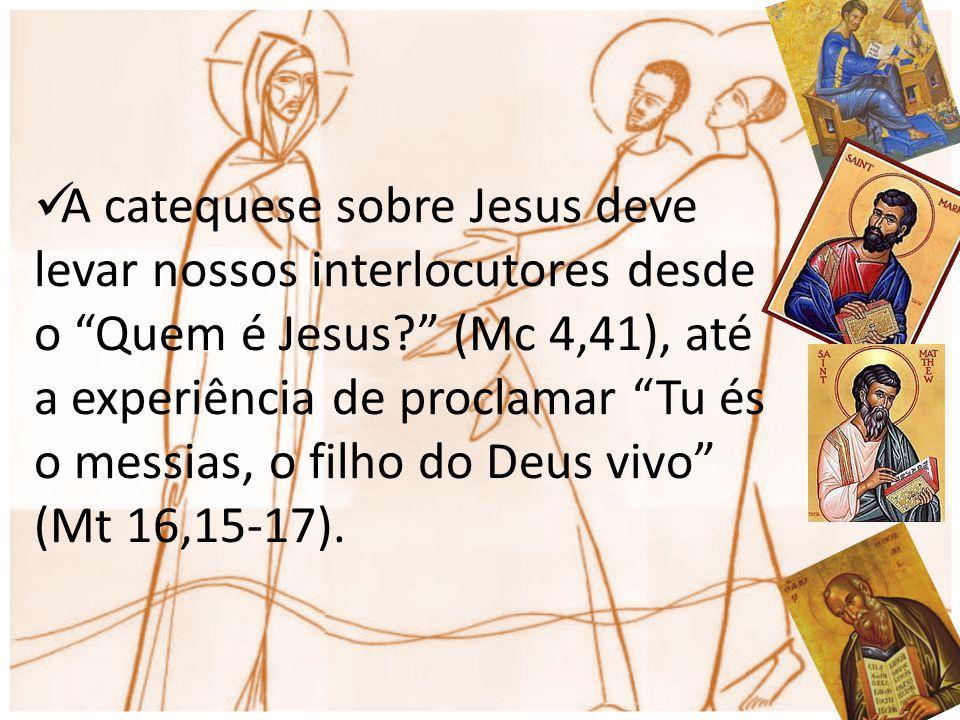 A catequese sobre Jesus deve levar nossos interlocutores desde o Quem é Jesus (Mc 4,41), até a experiência de proclamar Tu és o messias, o filho do Deus vivo (Mt 16,15-17).