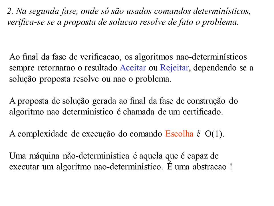 2. Na segunda fase, onde só são usados comandos determinísticos,