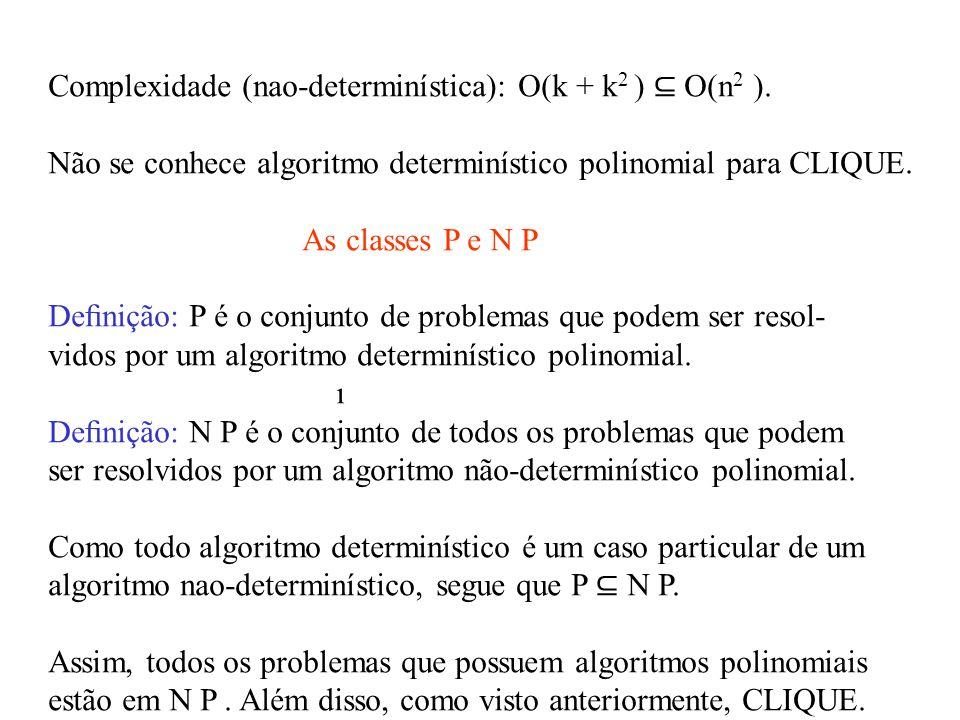 Complexidade (nao-determinística): O(k + k2 ) ⊆ O(n2 ).