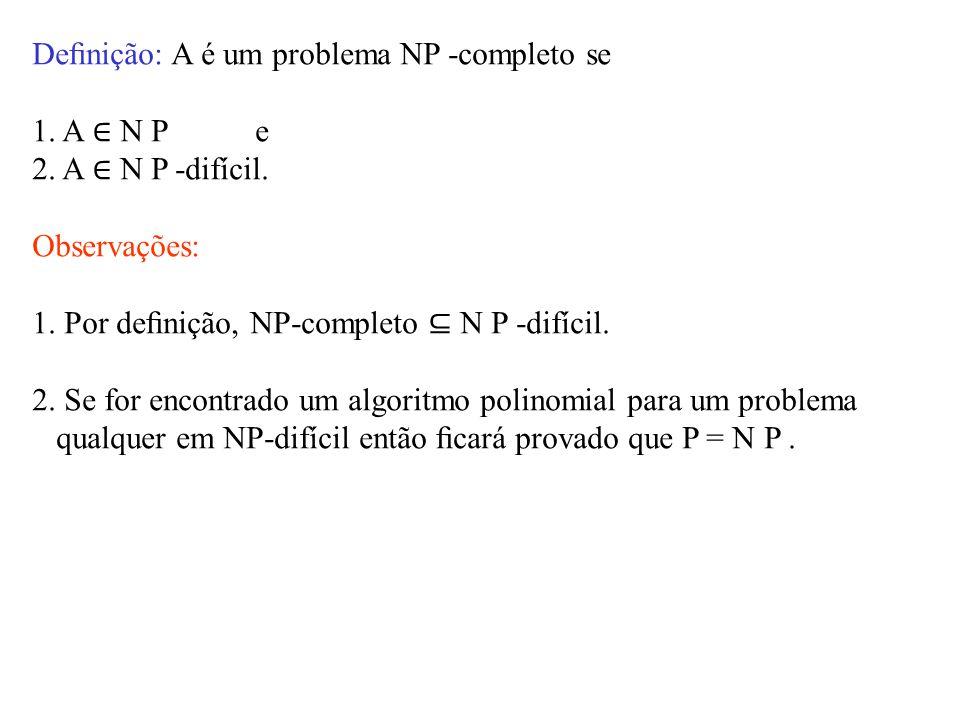Definição: A é um problema NP -completo se