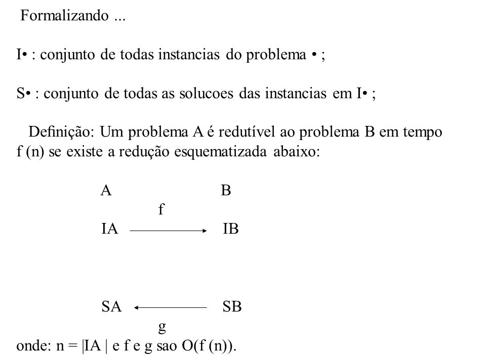 Formalizando ... I• : conjunto de todas instancias do problema • ; S• : conjunto de todas as solucoes das instancias em I• ;