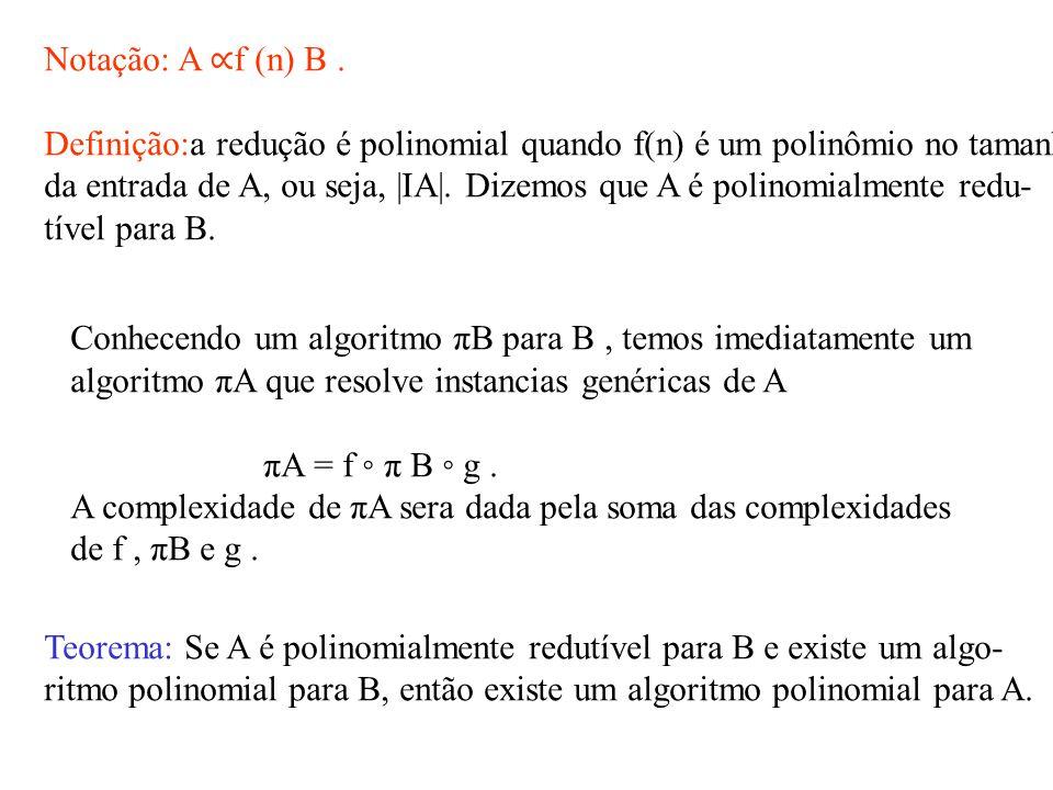 Notação: A ∝f (n) B . Definição:a redução é polinomial quando f(n) é um polinômio no tamanho.