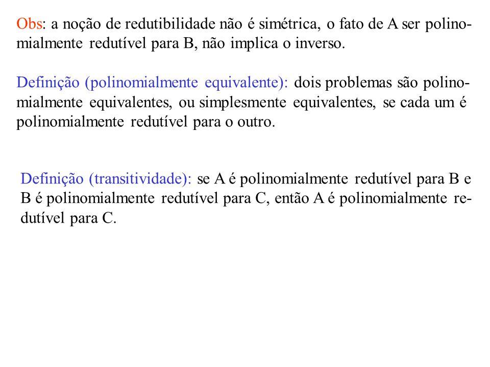 Obs: a noção de redutibilidade não é simétrica, o fato de A ser polino-
