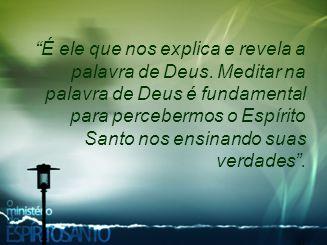 É ele que nos explica e revela a palavra de Deus