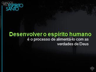 Desenvolver o espírito humano