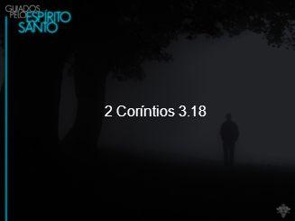 2 Coríntios 3.18