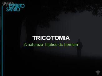 A natureza tríplice do homem