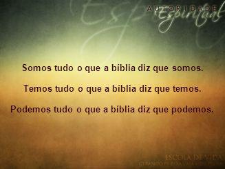 Somos tudo o que a bíblia diz que somos.