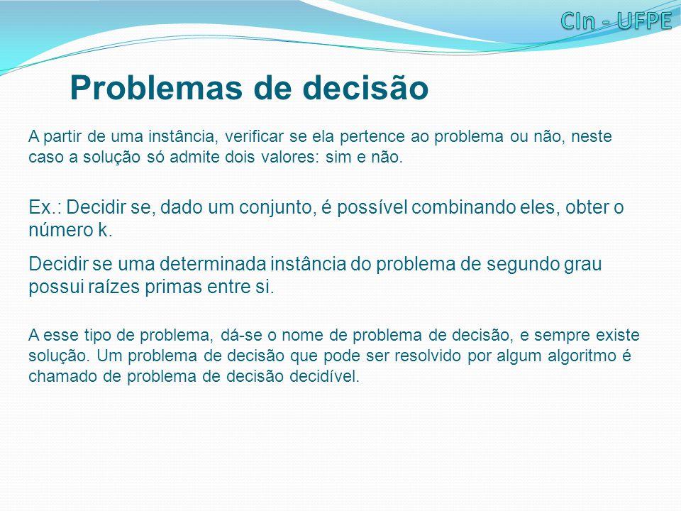 Problemas de decisão A partir de uma instância, verificar se ela pertence ao problema ou não, neste caso a solução só admite dois valores: sim e não.