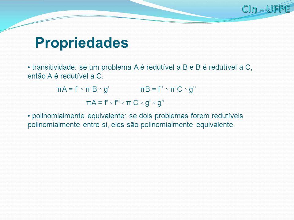 Propriedades transitividade: se um problema A é redutível a B e B é redutível a C, então A é redutível a C.