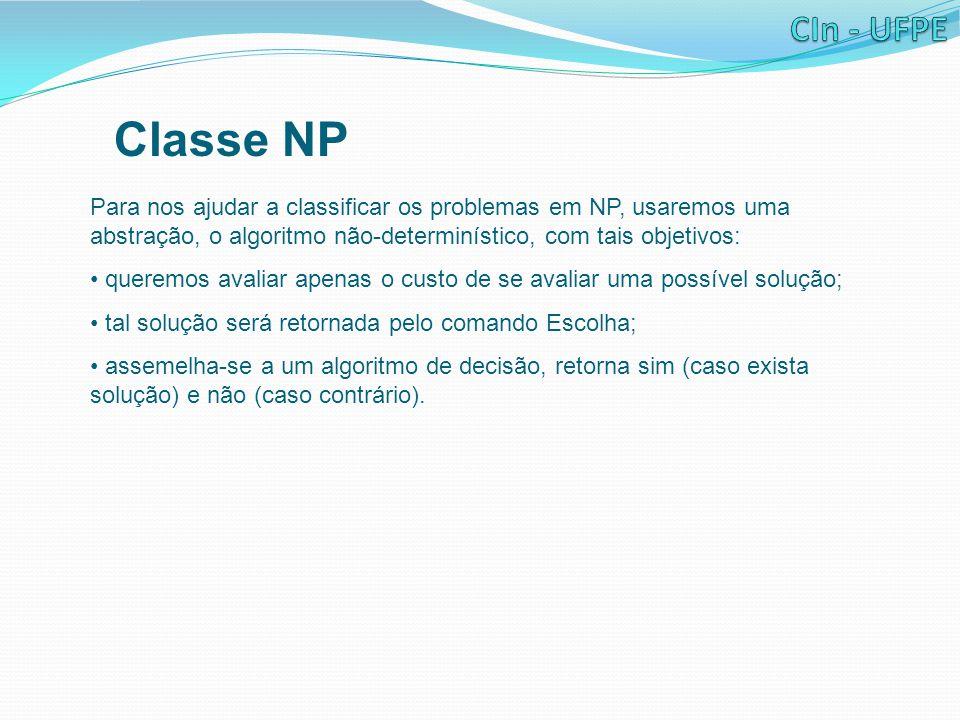 Classe NP Para nos ajudar a classificar os problemas em NP, usaremos uma abstração, o algoritmo não-determinístico, com tais objetivos: