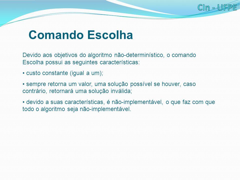 Comando Escolha Devido aos objetivos do algoritmo não-determinístico, o comando Escolha possui as seguintes características: