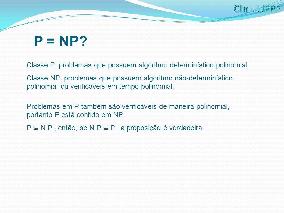 P = NP Classe P: problemas que possuem algoritmo determinístico polinomial.