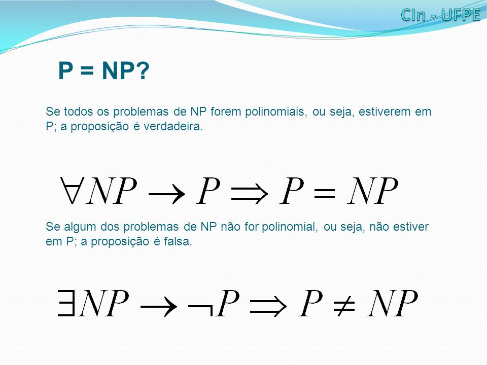 P = NP Se todos os problemas de NP forem polinomiais, ou seja, estiverem em P; a proposição é verdadeira.