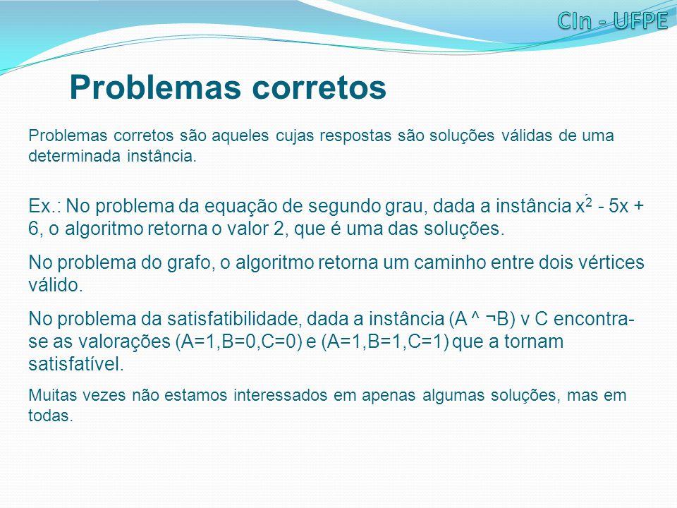 Problemas corretos Problemas corretos são aqueles cujas respostas são soluções válidas de uma determinada instância.