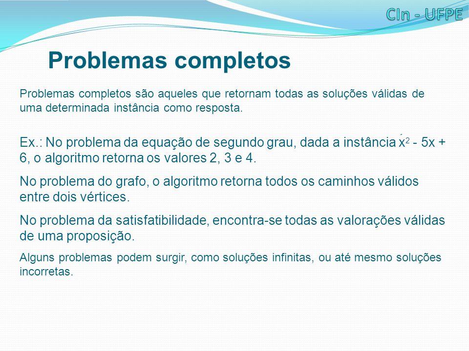 Problemas completos Problemas completos são aqueles que retornam todas as soluções válidas de uma determinada instância como resposta.