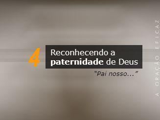 4 Reconhecendo a paternidade de Deus Pai nosso...